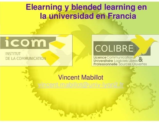Elearning y blended learning en la universidad en Francia Vincent Mabillot vincent.mabillot@univ-lyon2.fr