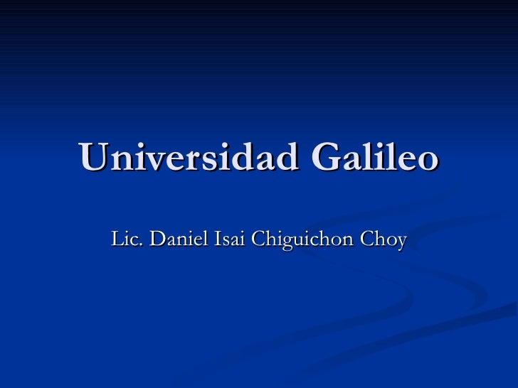 Universidad Galileo Lic. Daniel Isai Chiguichon Choy
