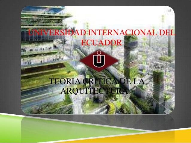 UNIVERSIDAD INTERNACIONAL DEL ECUADOR  TEORIA CRITICA DE LA ARQUITECTURA