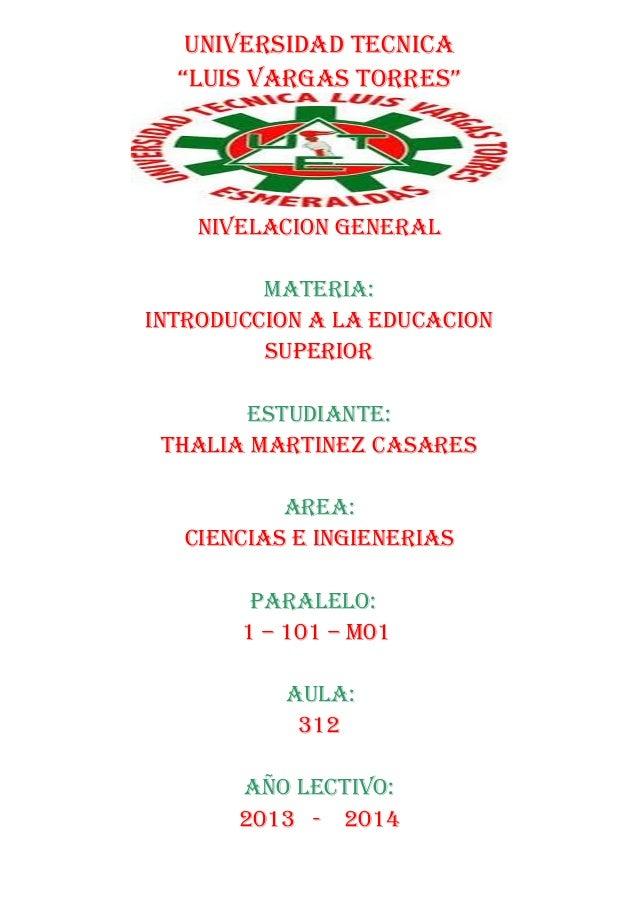 """UNIVERSIDAD TECNICA """"LUIS VARGAS TORRES""""  NIVELACION GENERAL MATERIA: INTRODUCCION A LA EDUCACION SUPERIOR ESTUDIANTE: THA..."""