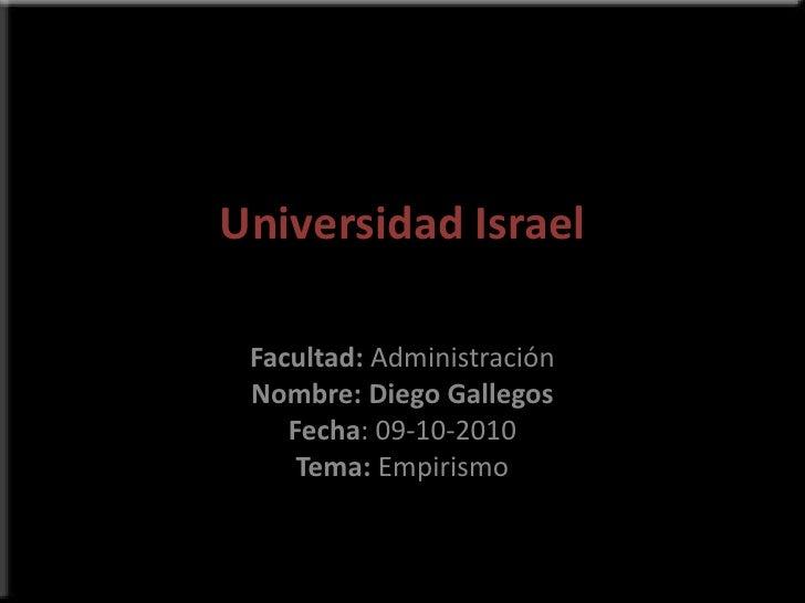 Universidad Israel<br />Facultad: Administración<br />Nombre: Diego Gallegos<br />Fecha: 09-10-2010<br />Tema: Empirismo<b...