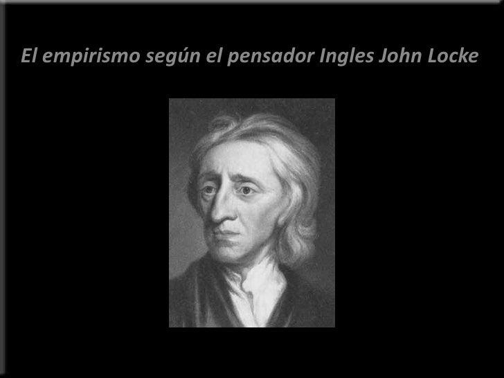 El empirismo según el pensador Ingles John Locke<br />