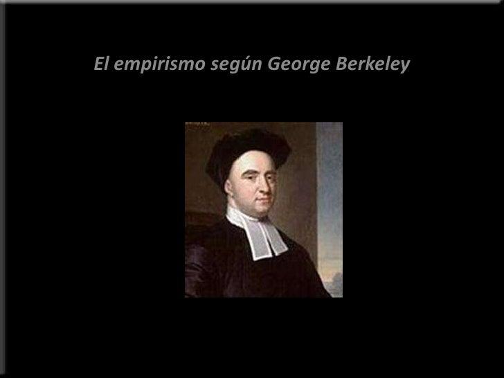 <br />El empirismo según George Berkeley<br />