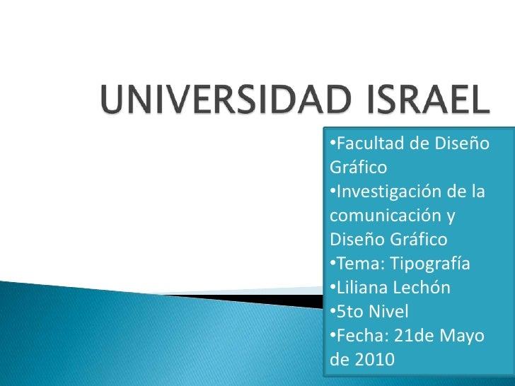 UNIVERSIDAD ISRAEL<br /><ul><li>Facultad de Diseño Gráfico