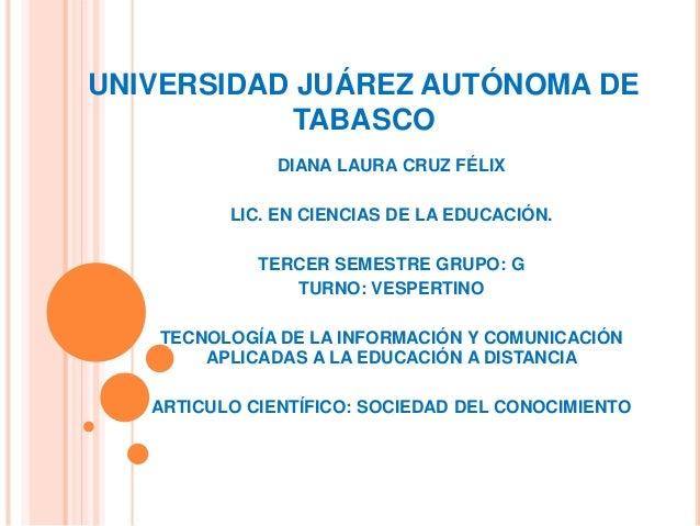 UNIVERSIDAD JUÁREZ AUTÓNOMA DE TABASCO DIANA LAURA CRUZ FÉLIX LIC. EN CIENCIAS DE LA EDUCACIÓN. TERCER SEMESTRE GRUPO: G T...