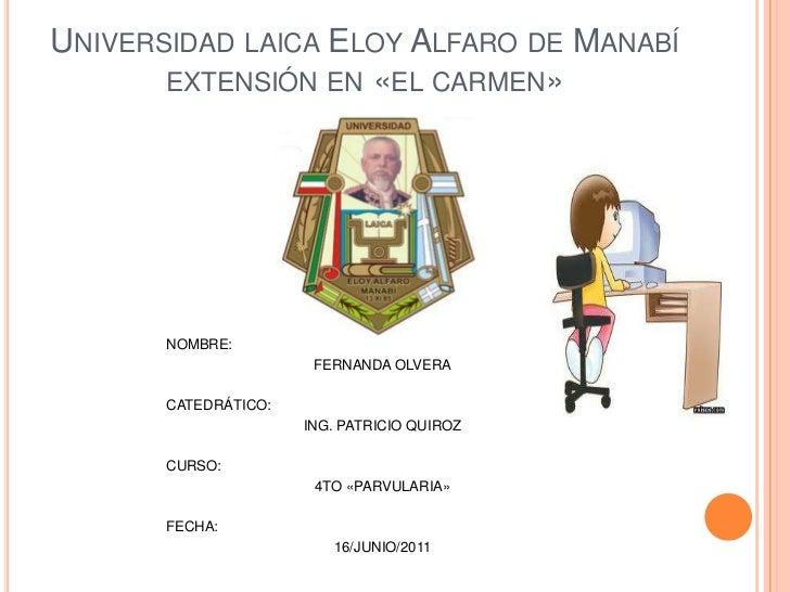Universidad laica Eloy Alfaro de Manabí extensión en «el carmen»<br />NOMBRE: <br />FERNANDA OLVERA<br />CATEDRÁTICO:<br ...