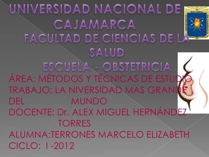 ÁREA: MÉTODOS Y TÉCNICAS DE ESTUDIOTRABAJO: LA NIVERSIDAD MAS GRANDEDEL          MUNDODOCENTE: Dr. ALEX MIGUEL HERNÁNDEZ  ...