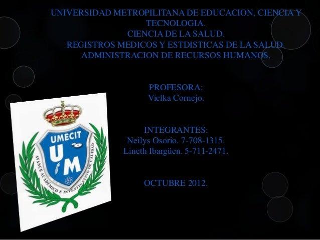 UNIVERSIDAD METROPILITANA DE EDUCACION, CIENCIA Y                  TECNOLOGIA.              CIENCIA DE LA SALUD.   REGISTR...