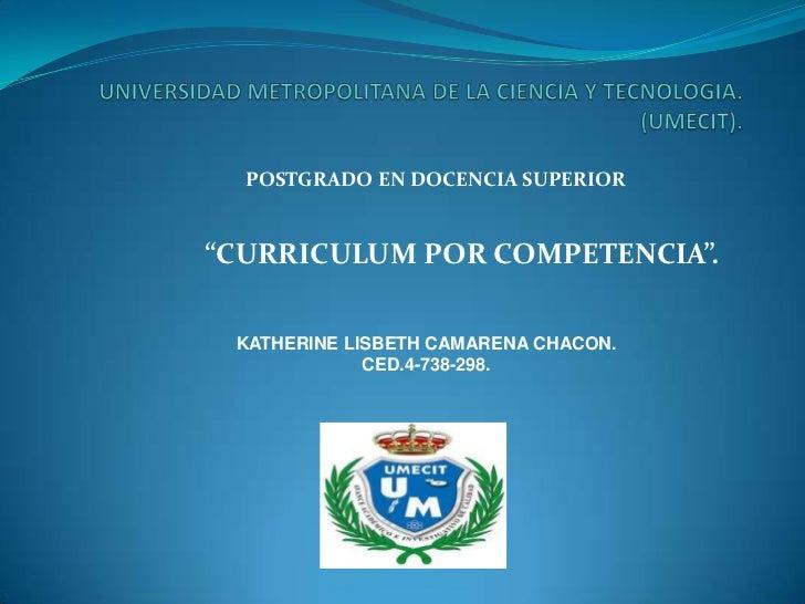 """POSTGRADO EN DOCENCIA SUPERIOR""""CURRICULUM POR COMPETENCIA"""". KATHERINE LISBETH CAMARENA CHACON.             CED.4-738-298."""