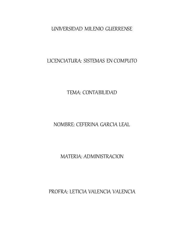 UNIVERSIDAD MILENIO GUERRENSE LICENCIATURA: SISTEMAS EN COMPUTO TEMA: CONTABILIDAD NOMBRE: CEFERINA GARCIA LEAL MATERIA: A...