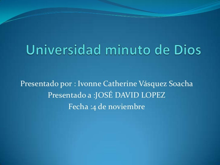 Presentado por : Ivonne Catherine Vásquez Soacha       Presentado a :JOSÉ DAVID LOPEZ             Fecha :4 de noviembre