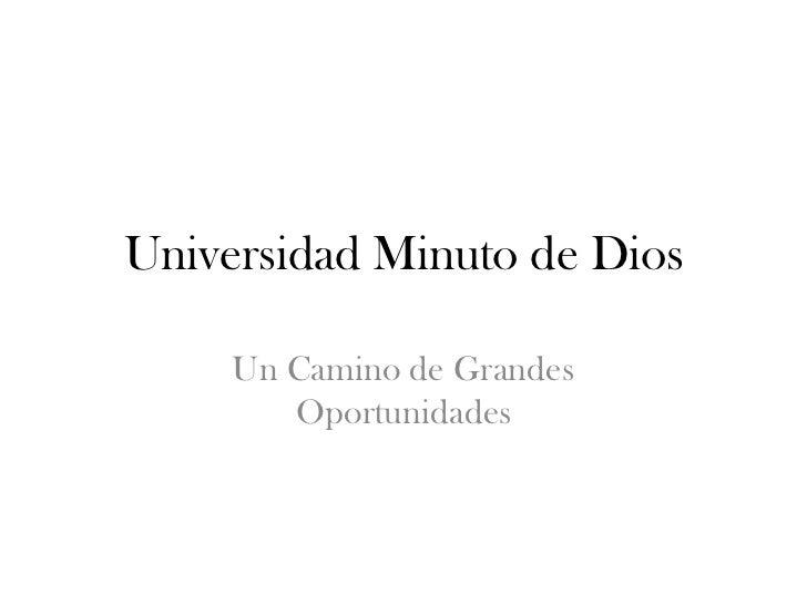 Universidad Minuto de Dios     Un Camino de Grandes        Oportunidades