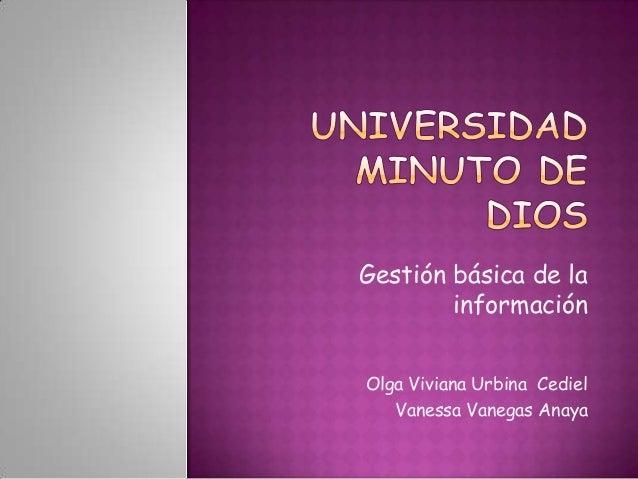 Gestión básica de la        informaciónOlga Viviana Urbina Cediel   Vanessa Vanegas Anaya