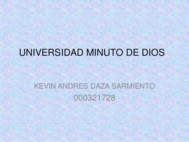 UNIVERSIDAD MINUTO DE DIOS  KEVIN ANDRES DAZA SARMIENTO          000321728