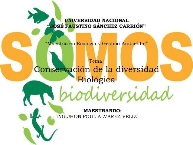 """UNIVERSIDAD NACIONAL """"JOSÉ FAUSTINO SÁNCHEZ CARRIÓN"""" """"Maestría en Ecología y Gestión Ambiental"""" Tema: Conservación de la d..."""
