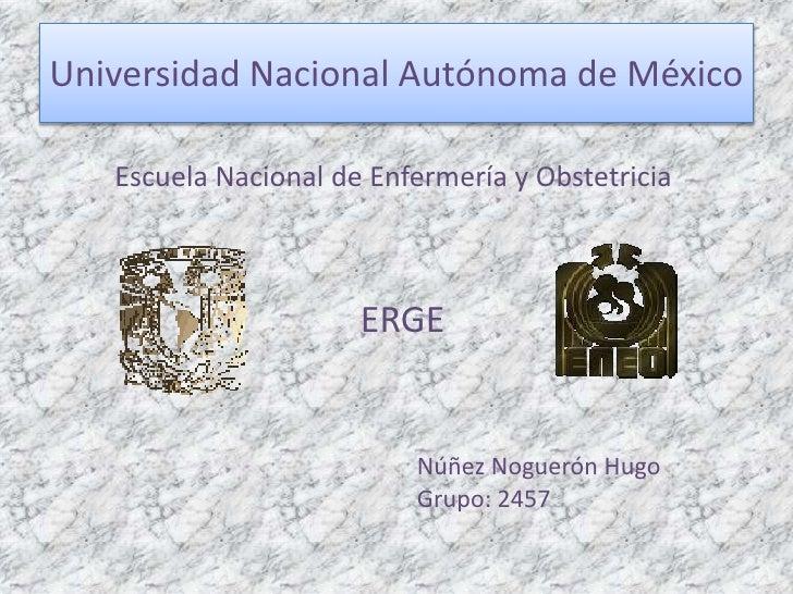 Universidad Nacional Autónoma de México   Escuela Nacional de Enfermería y Obstetricia                      ERGE          ...