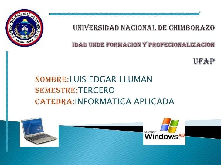 NOMBRE:LUIS EDGAR LLUMANSEMESTRE:TERCEROCATEDRA:INFORMATICA APLICADA