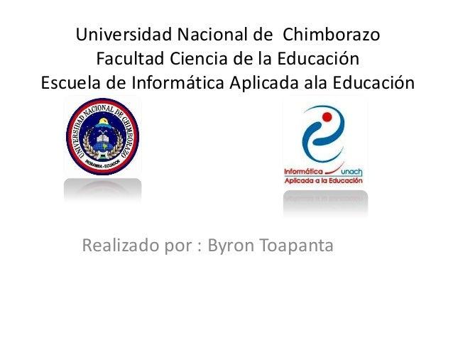 Universidad Nacional de Chimborazo Facultad Ciencia de la Educación Escuela de Informática Aplicada ala Educación  Realiza...