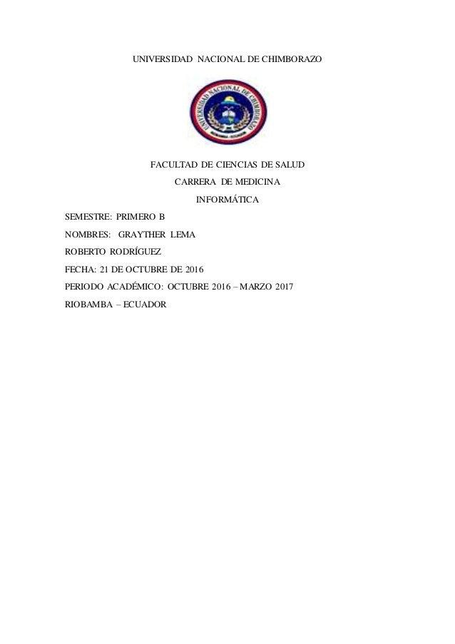 UNIVERSIDAD NACIONAL DE CHIMBORAZO FACULTAD DE CIENCIAS DE SALUD CARRERA DE MEDICINA INFORMÁTICA SEMESTRE: PRIMERO B NOMBR...