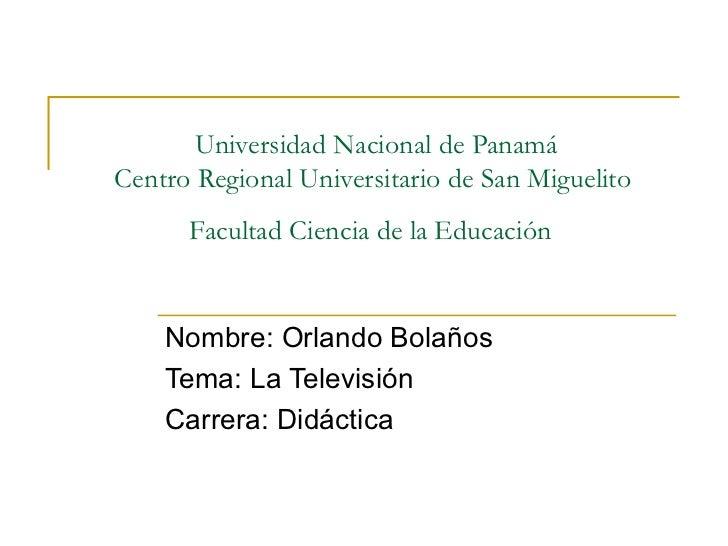 Universidad Nacional de Panamá Centro Regional Universitario de San Miguelito  Facultad Ciencia de la Educación   Nombre: ...