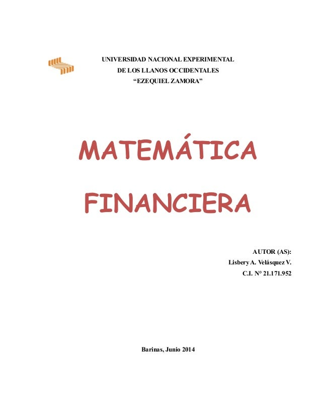 "UNIVERSIDAD NACIONAL EXPERIMENTAL DE LOS LLANOS OCCIDENTALES ""EZEQUIEL ZAMORA"" MATEMÁTICA FINANCIERA AUTOR (AS): Lisbery A..."