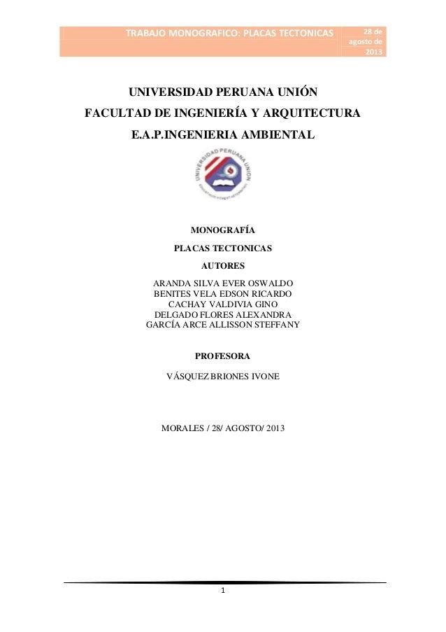 TRABAJO MONOGRAFICO: PLACAS TECTONICAS  28 de agosto de 2013  UNIVERSIDAD PERUANA UNIÓN FACULTAD DE INGENIERÍA Y ARQUITECT...