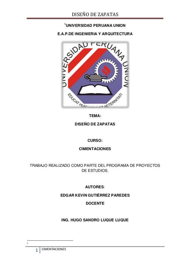 DISEÑO DE ZAPATAS 1  UNIVERSIDAD PERUANA UNION  E.A.P.DE INGENIERIA Y ARQUITECTURA  TEMA: DISEÑO DE ZAPATAS  CURSO: CIMENT...