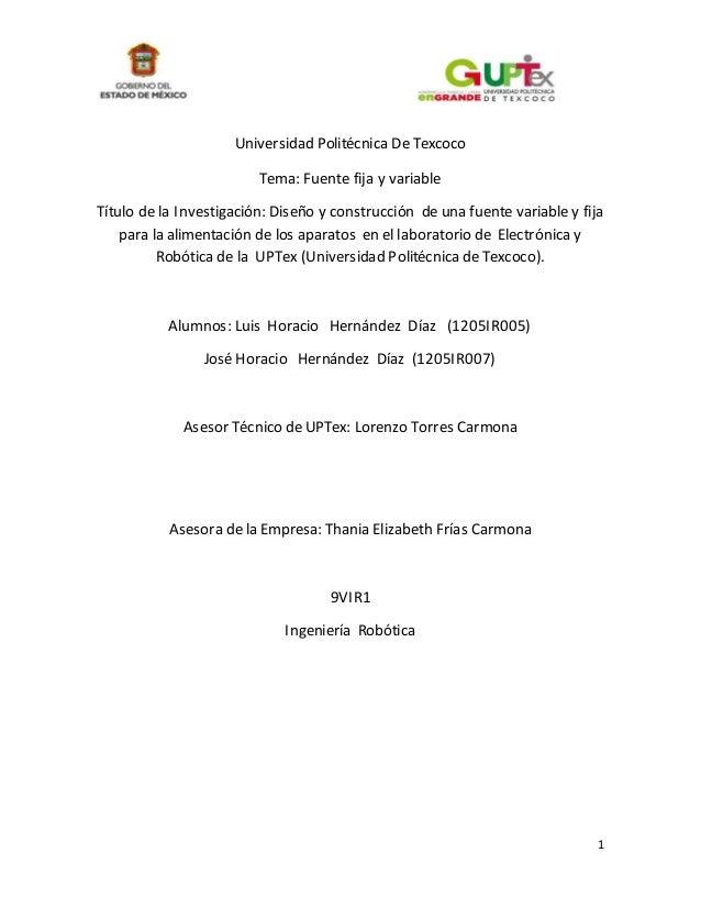 1 Universidad Politécnica De Texcoco Tema: Fuente fija y variable Título de la Investigación: Diseño y construcción de una...