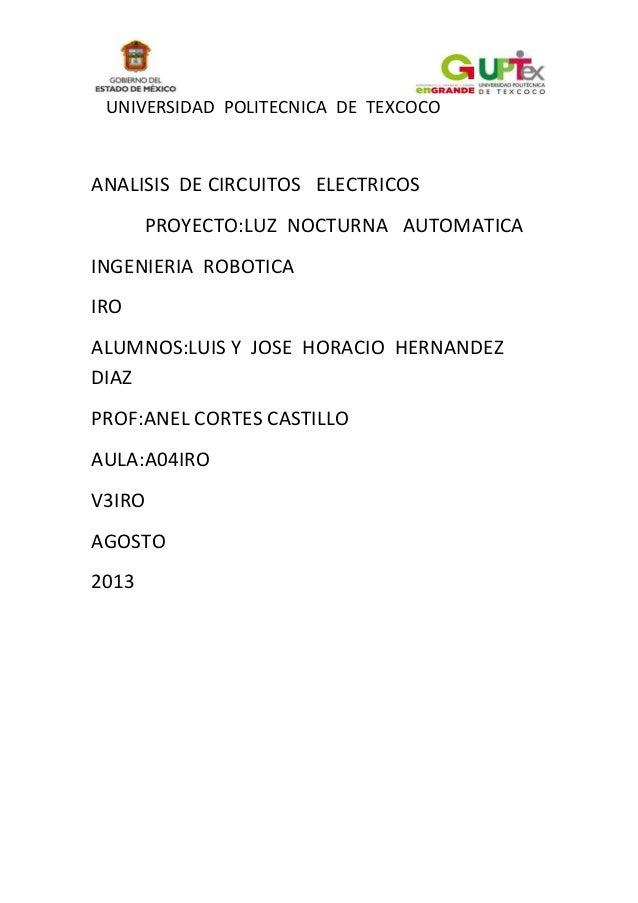 UNIVERSIDAD POLITECNICA DE TEXCOCO ANALISIS DE CIRCUITOS ELECTRICOS PROYECTO:LUZ NOCTURNA AUTOMATICA INGENIERIA ROBOTICA I...