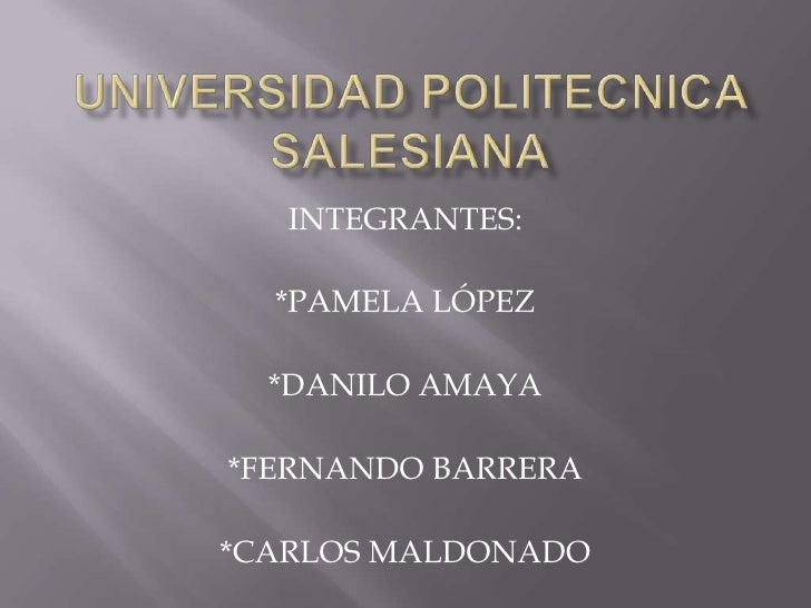UNIVERSIDAD POLITECNICA SALESIANA<br />INTEGRANTES:<br />*PAMELA LÓPEZ<br />*DANILO AMAYA<br />*FERNANDO BARRERA<br />*CAR...