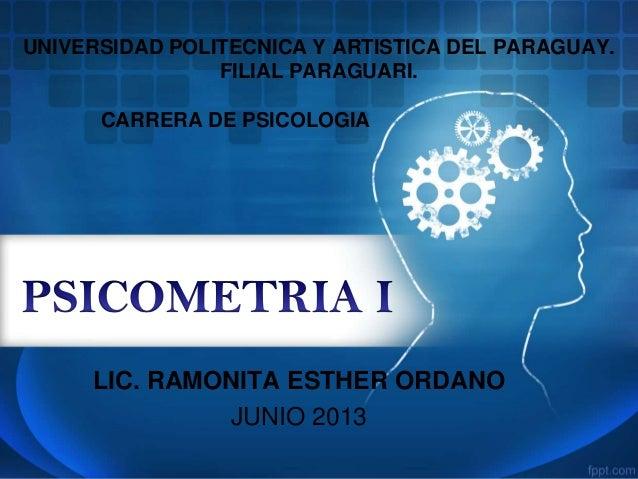UNIVERSIDAD POLITECNICA Y ARTISTICA DEL PARAGUAY.FILIAL PARAGUARI.CARRERA DE PSICOLOGIALIC. RAMONITA ESTHER ORDANOJUNIO 2013