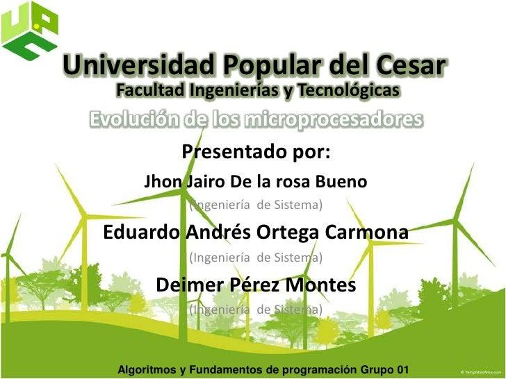 Universidad Popular del CesarFacultad Ingenierías y Tecnológicas<br />Evolución de los microprocesadores<br />Presentado p...