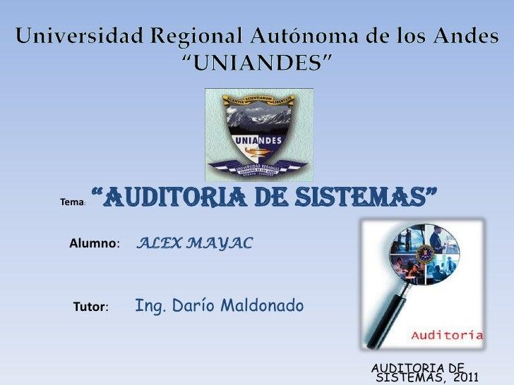"""Universidad Regional Autónoma de los Andes """"UNIANDES""""<br />Tema:""""Auditoria de sistemas""""<br />Alumno: ALEX MAYAC<br />Tutor..."""