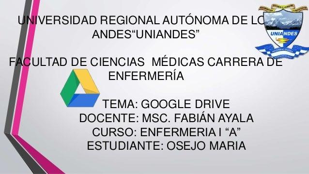"""UNIVERSIDAD REGIONAL AUTÓNOMA DE LOS ANDES""""UNIANDES"""" FACULTAD DE CIENCIAS MÉDICAS CARRERA DE ENFERMERÍA TEMA: GOOGLE DRIVE..."""