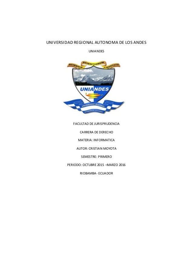 UNIVERSIDAD REGIONAL AUTONOMA DE LOS ANDES UNIANDES FACULTAD DE JURISPRUDENCIA CARRERA DE DERECHO MATERIA: INFORMATICA AUT...