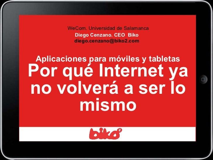 Aplicaciones para móviles y tabletas Por qué Internet ya no volverá a ser lo mismo WeCom. Universidad de Salamanca Diego C...