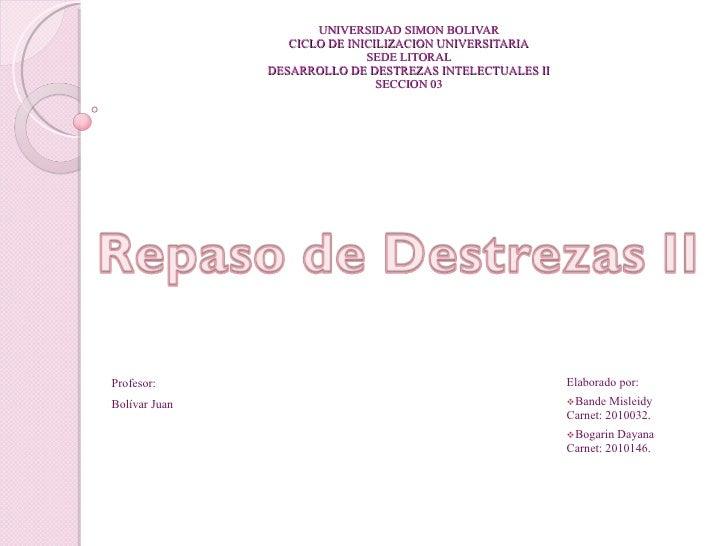 UNIVERSIDAD SIMON BOLIVAR CICLO DE INICILIZACION UNIVERSITARIA SEDE LITORAL DESARROLLO DE DESTREZAS INTELECTUALES II SECCI...
