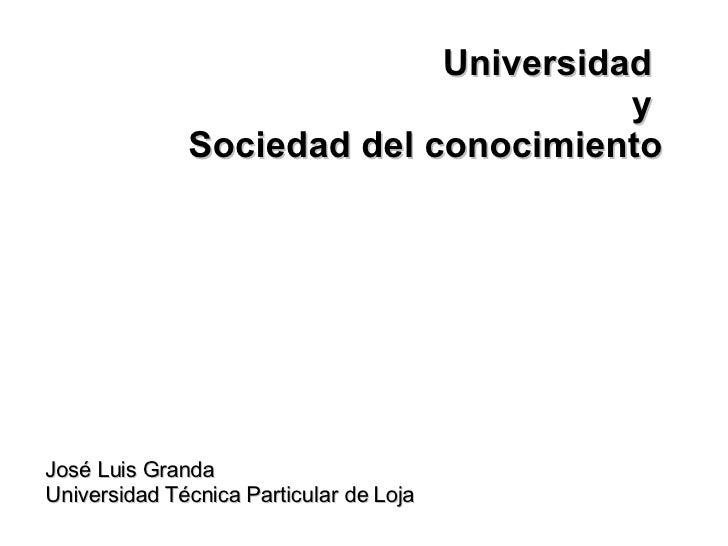 Universidad  y  Sociedad del conocimiento José Luis Granda Universidad Técnica Particular de Loja