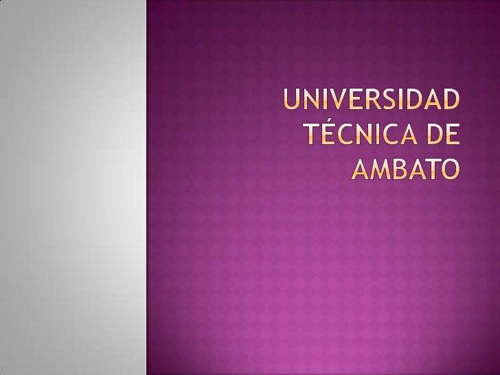 UNIVERSIDAD TÉCNICA DE AMBATO<br />