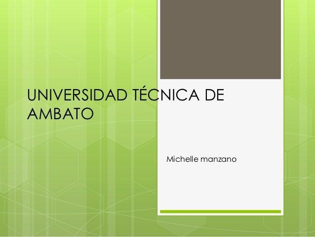 UNIVERSIDAD TÉCNICA DEAMBATO               Michelle manzano