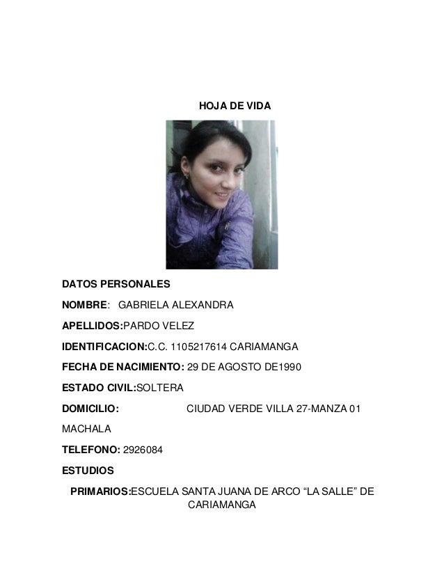 HOJA DE VIDA  DATOS PERSONALES NOMBRE: GABRIELA ALEXANDRA APELLIDOS:PARDO VELEZ IDENTIFICACION:C.C. 1105217614 CARIAMANGA ...