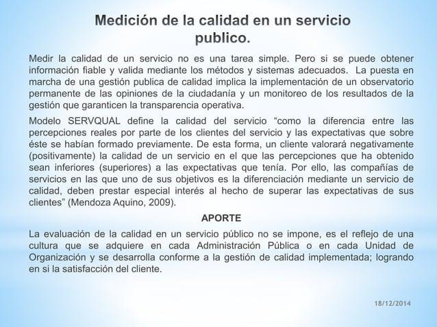 18/12/2014 Medir la calidad de un servicio no es una tarea simple. Pero si se puede obtener información fiable y valida me...