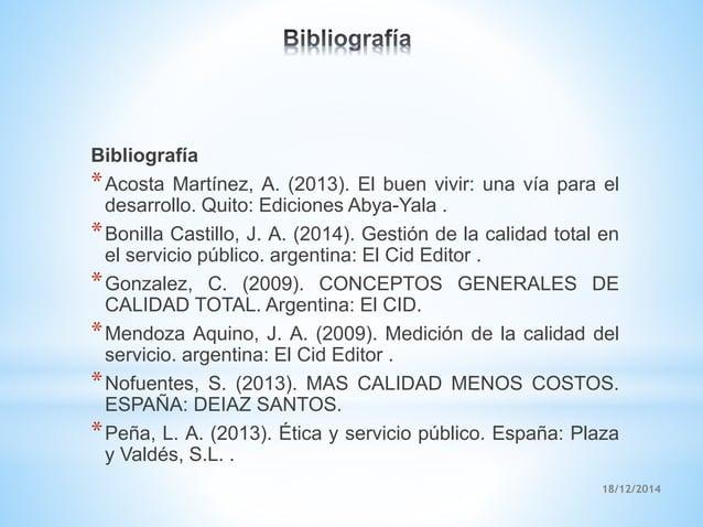 18/12/2014 Bibliografía *Acosta Martínez, A. (2013). El buen vivir: una vía para el desarrollo. Quito: Ediciones Abya-Yala...