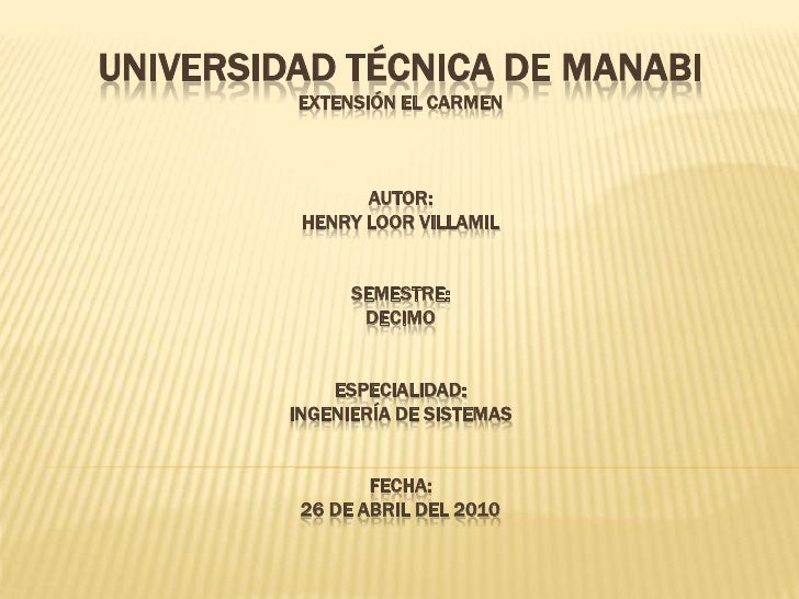 UNIVERSIDAD TÉCNICA DE MANABIExtensión el Carmenautor:henry loor villamilsemestre:decimoespecialidad:ingeniería de sistema...