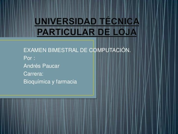 EXAMEN BIMESTRAL DE COMPUTACIÓN.Por :Andrés PaucarCarrera:Bioquímica y farmacia