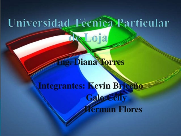 Ing. Diana TorresIntegrantes: Kevin Briceño            Galo Celly            Herman Flores