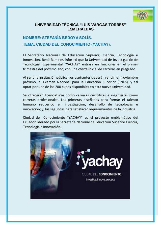 """UNIVERSIDAD TÈCNICA """"LUIS VARGAS TORRES""""ESMERALDASNOMBRE: STEFANÌA BEDOYA SOLÌS.TEMA: CIUDAD DEL CONOCIMIENTO (YACHAY).El ..."""