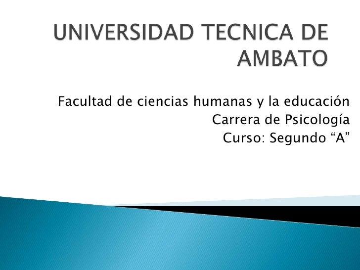 UNIVERSIDAD TECNICA DE AMBATO<br />Facultad de ciencias humanas y la educación <br />Carrera de Psicología<br />Curso: Seg...