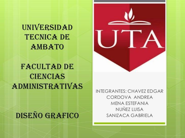 UNIVERSIDAD   TECNICA DE    AMBATO  FACULTAD DE    CIENCIASADMINISTRATIVAS   INTEGRANTES: CHAVEZ EDGAR                    ...