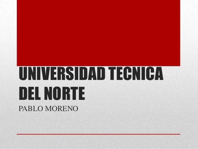 UNIVERSIDAD TECNICADEL NORTEPABLO MORENO